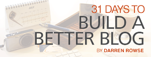 31 Days to Build a Better Blog from Darren Rowse