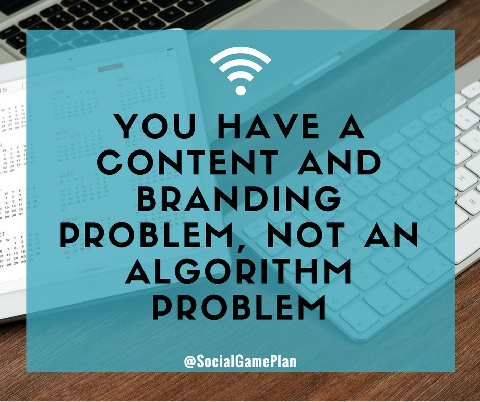 You Have A Content and Branding Problem Not An Algorithm Problem