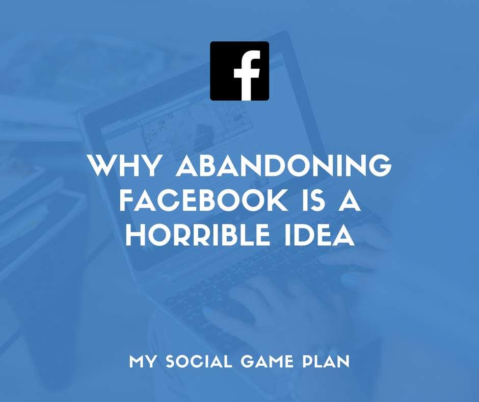 Why Abandoning Facebook Is A Horrible Idea