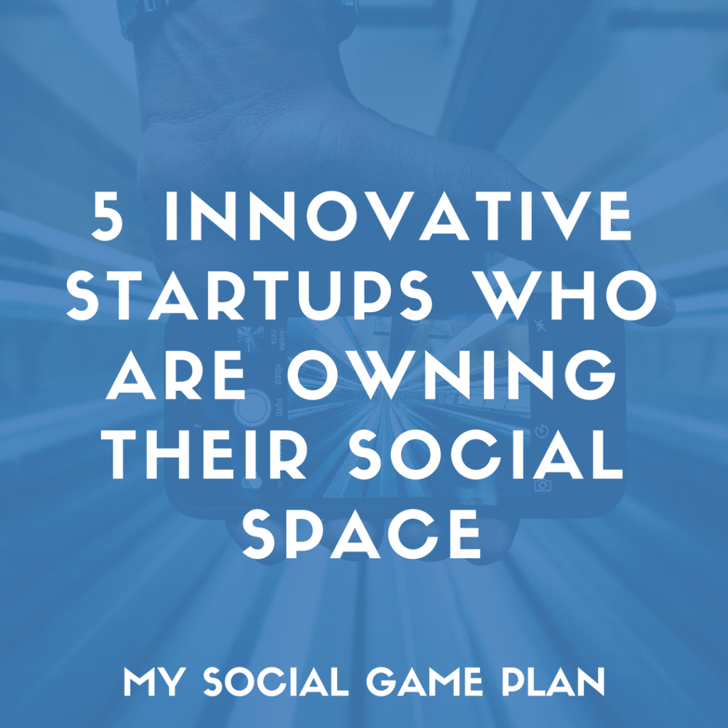 5 Innovative Startups Who Are Owning Their Social Space