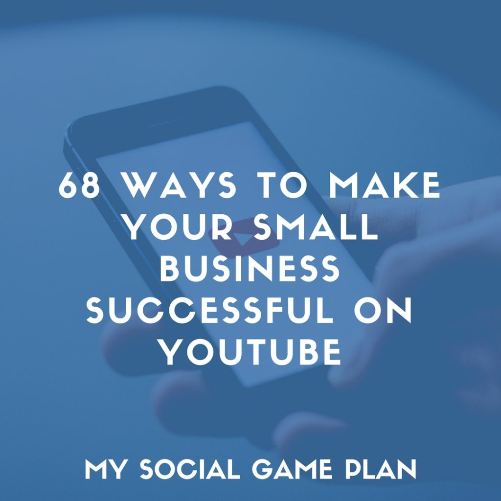 68 Ways to Make Your Small Business Successful on YouTube